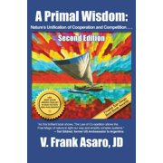 A Primal Wisdom (Second Edition) : Nature's Unification of Cooperation and Competition