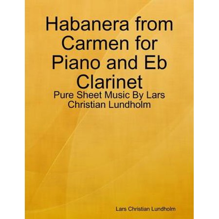 Habanera from Carmen for Piano and Eb Clarinet - Pure Sheet Music By Lars Christian Lundholm - eBook