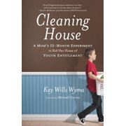 Cleaning House : A Mom's Twelve-Month Experiment to Rid Her Home of Youth Entitlement
