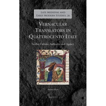 Vernacular Translators In Quattrocento Italy  Scribal Culture  Authority  And Agency
