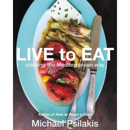 Live to Eat : Cooking the Mediterranean Way