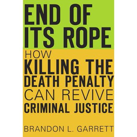 End of Its Rope : How Killing the Death Penalty Can Revive Criminal (Its A Wonderful Life Killing Spree Ending)