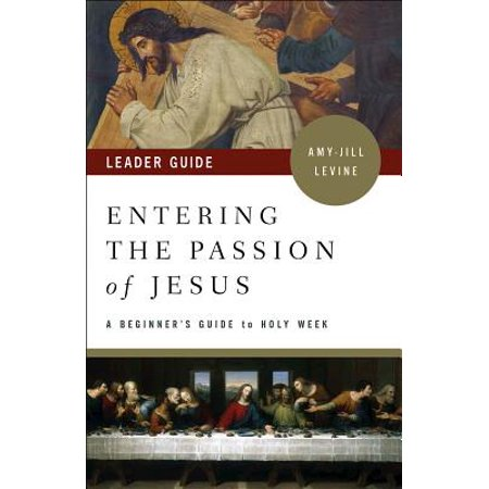 Entering the Passion of Jesus Leader Guide : A Beginner's Guide to Holy