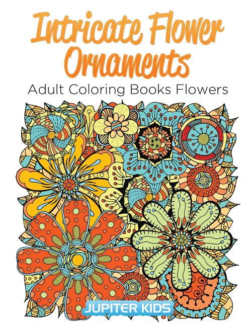 Intricate Flower Ornaments : Adult Coloring Books Flowers - Walmart.com -  Walmart.com