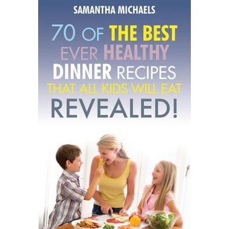 Kids Recipes Book : 70 of the Best Ever Dinner Recipes That All Kids Will