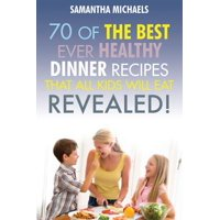 Kids Recipes Book : 70 of the Best Ever Dinner Recipes That All Kids Will Eat....Revealed!