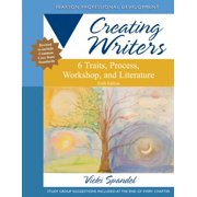 Creating Writers : 6 Traits, Process, Workshop, and Literature