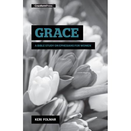 Grace : A Bible Study on Ephesians for Women