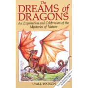 The Dreams of Dragons : An Exploration and Celebration of the Mysteries of Nature