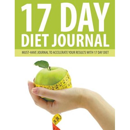 17 Day Diet Journal: Must-Have Journal to Accelerate Your Results with 17 Day Diet by