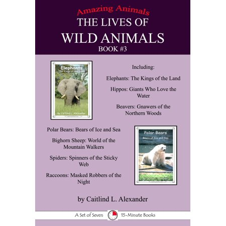The Lives of Wild Animals Book #3: A Set of Seven 15-Minute books - eBook