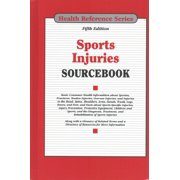 Sports Injuries Sourcebook : Basic Consumer Health Information about Sprains, Fractures, Tendon Injuries, Overuse Injuries, and Injuries to the Head, Spine, Shoulders, Arms, Hands, Trunk, Legs, Knees, and Feet, and Facts about Sports-Specific Injuries, Injury Prevention, Protective Eq
