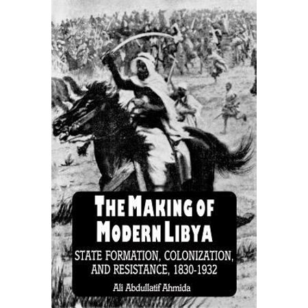 The Making Of Modern Libya  State Formation  Colonization  And Resistance  1830 1932