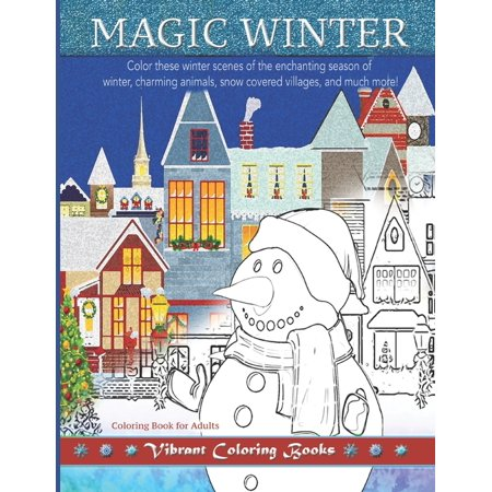 Magic Winter Coloring Book For Adults : Color these winter scenes of the enchanting season of winter, charming animals, snow covered villages, and much more!