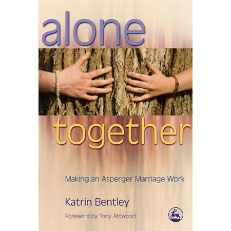 Alone Together : Making an Asperger Marriage Work (Alone Together Making An Asperger Marriage Work)