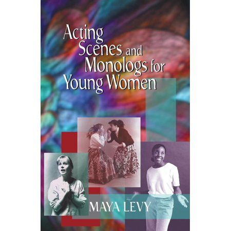 Acting Scenes and Monologs for Young Women : 60 Dramatic (Dramatic Duet Acting Scenes For Two Females)