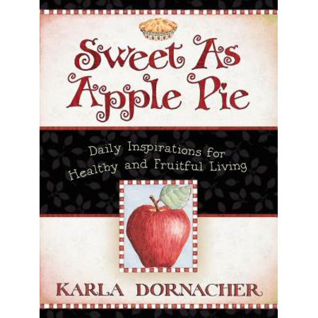 Sweet as Apple Pie : Daily Inspirations for Healthy and Fruitful Living