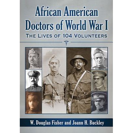 African American Doctors of World War I : The Lives of 104