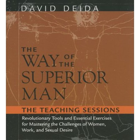 The Way of the Superior Man : Revolutionary Tools and Essential Exercises for Mastering the Challenges of Women, Work, and Sexual