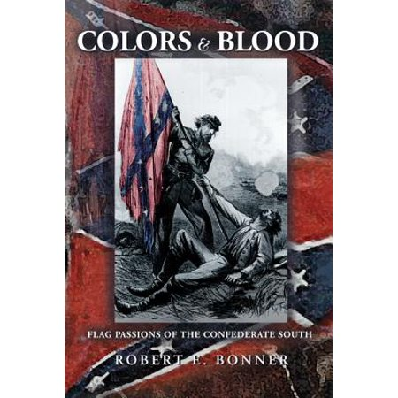 Colors and Blood : Flag Passions of the Confederate South