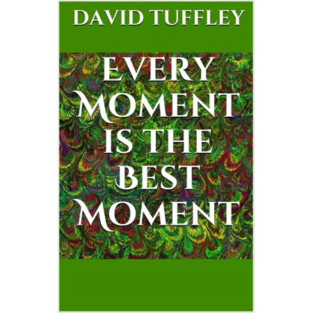 Every Moment Is The Best Moment: The Essence of Enlightenment -