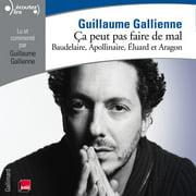 Ça peut pas faire de mal (Tome 2) - La poésie : Baudelaire, Apollinaire, Éluard et Aragon lus et commentés par Guillaume Gallienne - Audiobook