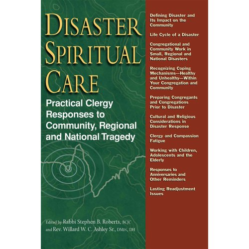 Disaster Spiritual Care: Practical Clergy Responses to Community, Regional and National Tragedy
