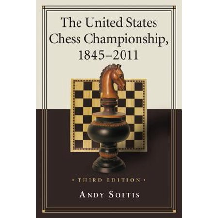 The United States Chess Championship, 1845-2011, 3D Ed. - United States Championship