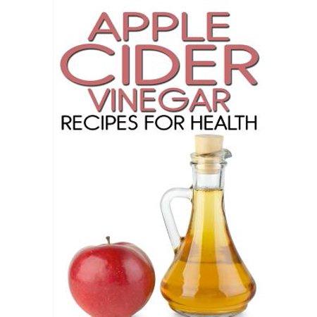 Apple Cider Vinegar Recipes for Health (Apple Cider Vinaigrette Chick Fil A Recipe)