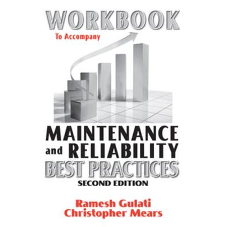 Workbook to Accompany Maintenance & Reliability Best Practices -