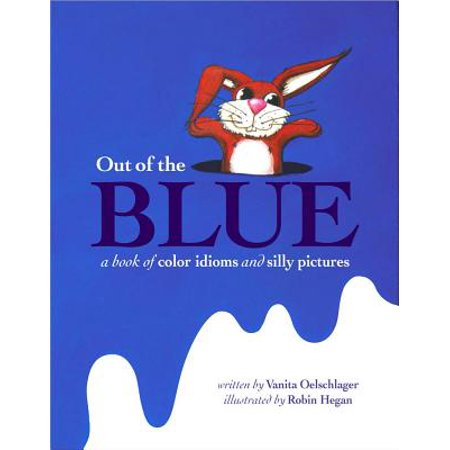 Out of the Blue : A Book of Color Idioms and Silly (Bull In A China Shop Idiom Meaning)