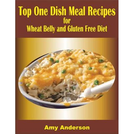 Top One Dish Meal Recipes for Wheat Belly and Gluten Free Diet -