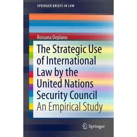 The Strategic Use Of International Law By The United Nations Security Council  An Empirical Study