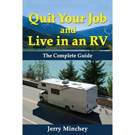Quit your job and live in an rv : the complete guide - paperback: