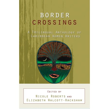 Border Crossings: A Trilingual Anthology of Caribbean Women Writers - -