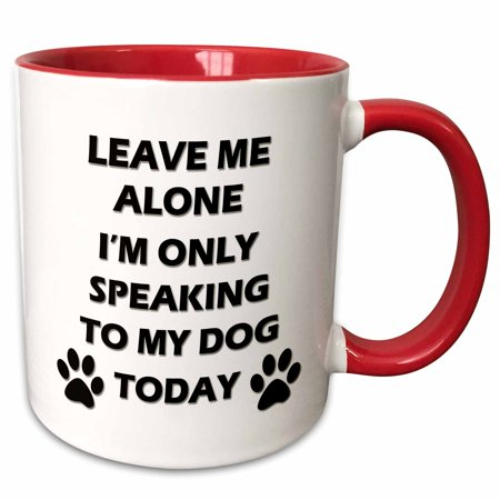 Alone Mug (3dRose Leave me alone, Im only speaking to my dog today. - Two Tone Red Mug, 11-ounce )