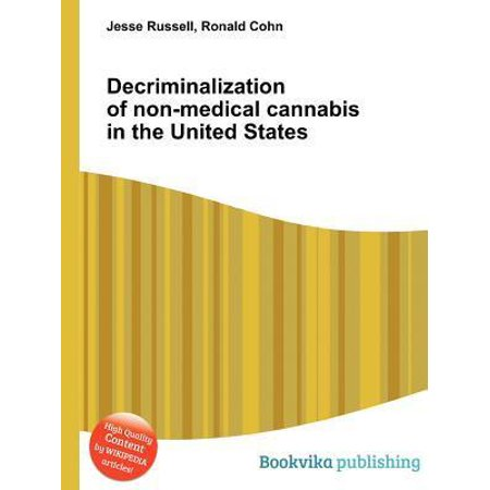 Decriminalization Of Non Medical Cannabis In The United States