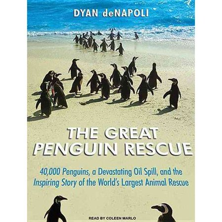 Great Penguin Rescue  40 000 Penguins  A Devastating Oil Spill  And The Inspiring Story Of The Worlds Largest Animal Rescue