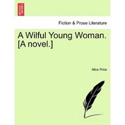 A Wilful Young Woman. [A Novel.] Vol. I