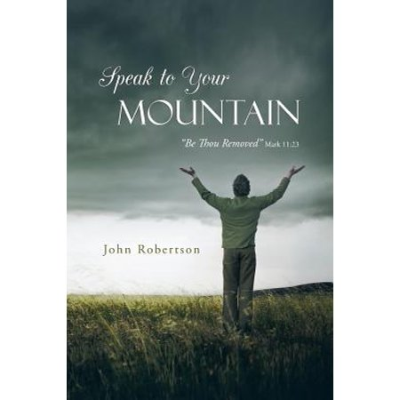 Speak to Your Mountain : Be Thou Removed