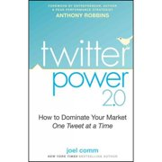 Twitter Power 2.0 : How to Dominate Your Market One Tweet at a Time