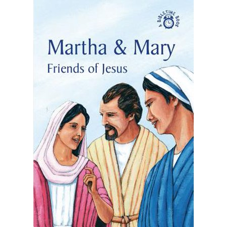 Martha and Mary : Friends of Jesus