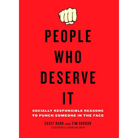 People Who Deserve It : Socially Responsible Reasons to Punch Someone in the