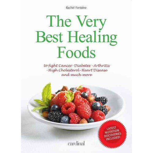 The Very Best Healing Foods: To Fight Cancer-diabetes-arthritis-high Cholesterol-heart Disease and Much More
