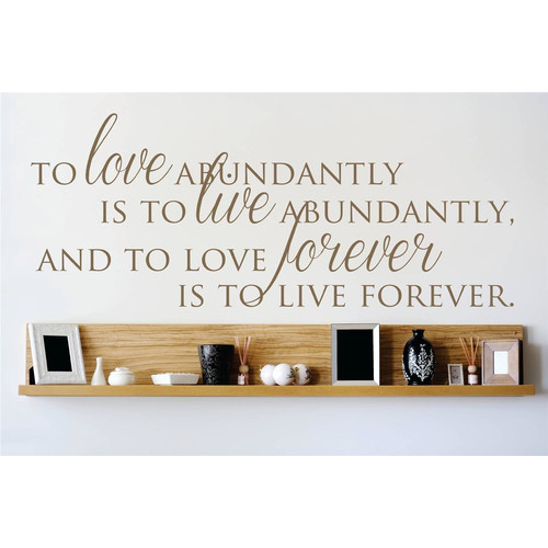 Design With Vinyl To Love Abundantly is To Live Abundantly, and To Love Forever is To Live Forever Wall Decal