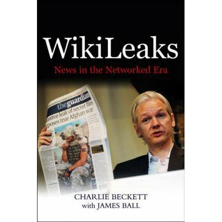 Wikileaks  News In The Networked Era
