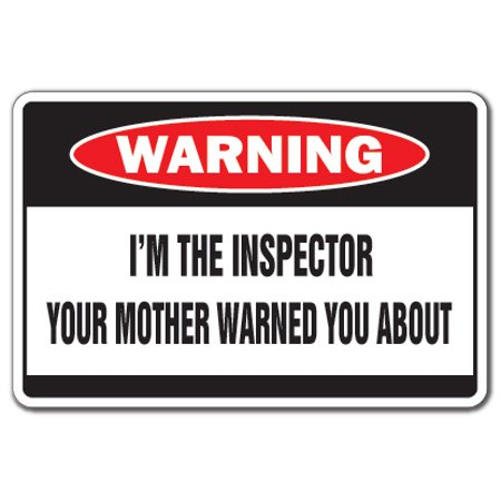 I'm The Inspector Warning Decal | Indoor/Outdoor | Funny Home Décor for Garages, Living Rooms, Bedroom, Offices | SignMission Mother Funny House Code Enforcement Factory Decal Wall Plaque Decoration