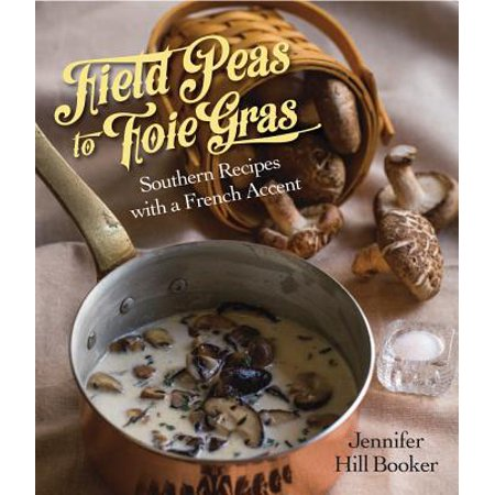 Field Peas to Foie Gras : Southern Recipes with a French