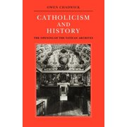 Catholicism and History : The Opening of the Vatican Archives