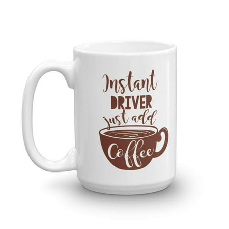 Instant Driver Coffee & Tea Gift Mug Cup For The Best Cab Driver, Van Driver, Ambulance Driver, School Bus Driver, Truck Driver, Taxi Driver And Uber Driver